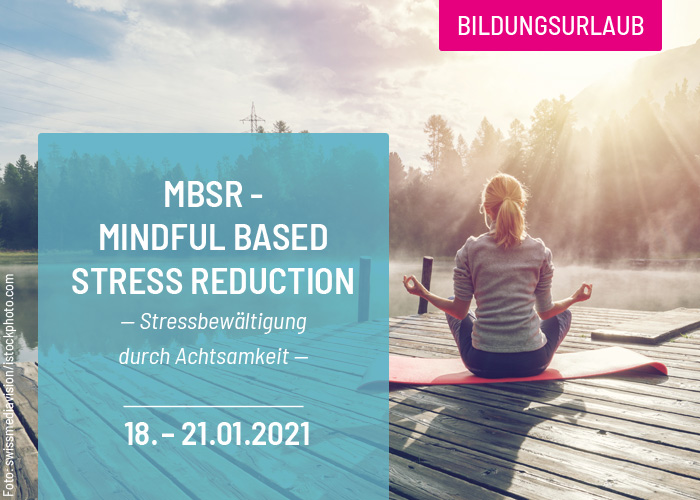 MBSR - Mindful Based Stress Reduction - Bildungsurlaub